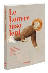 Cécile Baron et François Ferrier - Le Louvre insolent.