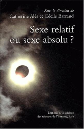 Cécile Barraud et Catherine Alès - Sexe relatif ou sexe absolu ? De la distinction de sexe dans les sociétés.