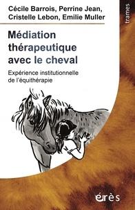 Cécile Barrois et Perrine Jean - Médiation thérapeutique avec le cheval - Expérience institutionnelle de l'équithérapie.