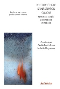 Cécile Bartholome et Isabelle Dagneaux - Relecture éthique d'une situation clinique - Formations initiales paramédicale et médicale : renforcer une posture professionnelle réflexive.