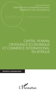 Cécile Bastidon et Azzedine Ghoufrane - Capital humain, croissance économique et commerce international en Afrique.