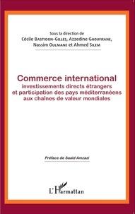 Cécile Bastidon-Gilles et Azzedine Ghoufrane - Commerce international - Investissements directs étrangers et participation des pays méditerranéens aux chaînes de valeurs mondiales.