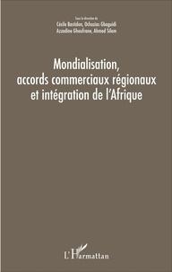 Cécile Bastidon et Ochozias Gbaguidi - Mondialisation, accords commerciaux régionaux et intégration de l'Afrique.