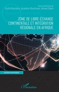 Cécile Bastidon et Azzedine Ghoufrane - Zone de libre-échange continentale et intégration régionale en Afrique.