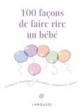 Cécile Beaucourt - 100 façons de faire rire un bébé.