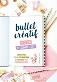 Cécile Beaucourt - Bullet creatif, mode d'emploi - L'essentiel pour comprendre et réaliser son bullet journal.