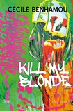 Cécile Benhamou - Kill my blonde.