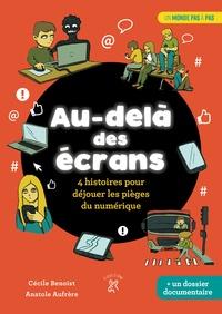 Cécile Benoist et Anatole Aufrere - Au-delà des écrans - 4 histoires pour déjouer les pièges du numérique.
