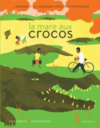 Cécile Benoist et Hélène Georges - La mare aux crocos - L'homme et les animaux, histoires africaines.