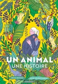 Cécile Benoist et Anne-Hélène Dubray - Un animal, une histoire.