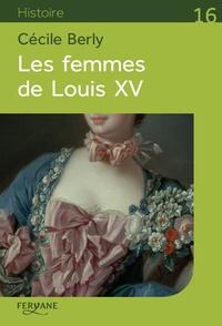 Cécile Berly - Les femmes de Louis XV.