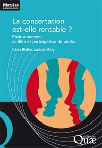 Cécile Blatrix et Jacques Méry - La concertation est-elle rentable ? - Environnement, conflits et participation du public.