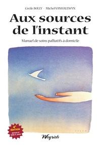 Cécile Bolly et Michel Vanhalewyn - Aux sources de l'instant - Manuel de soins palliatifs à domicile.