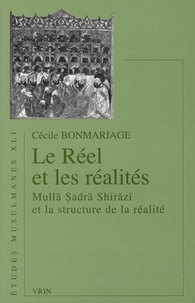 Cécile Bonmariage - Le réel et les réalités - Mulla Sadra Shirazi et la structure de la réalité.