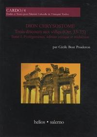 Cécile Bost Pouderon - Dion Chrysostome, trois discours aux villes - Tome 1, Prolégomènes, édition critique et traduction.