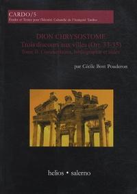 Cécile Bost Pouderon - Dion Chrysostome, trois Discours aux villes - Tome 2, Commentaires, bibliographie et index.