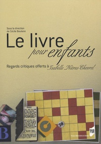 Cécile Boulaire et Annie Renonciat - Le livre pour enfants - Regards critiques offerts à Isabelle Nières-Chevrel.