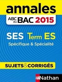 Cécile Bouquillion et Agnès Vallée - ABC BAC/BREV NU  : Annales ABC du BAC 2015 SES Term ES Spécifique et spécialité.