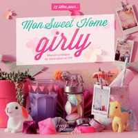 Cécile Boyer - Mon Sweet Home Girly - Manuel pratique de décoration et Do It Yourself.