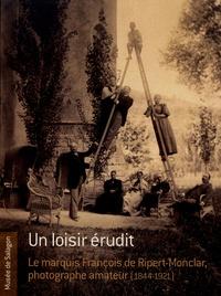 Un loisir érudit - Le marquis François de Ripert-Monclar, photographe amateur (1844-1921).pdf