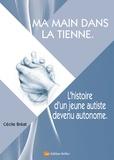 Cécile Bréat - Ma main dans la tienne - L'histoire d'un jeune autiste devenu autonome.