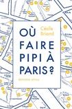 Cécile Briand - Où faire pipi à Paris ? - Guide de 200 toilettes accessibles au public.