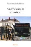 Cécile Bricaud-Thépaut - Une vie dans le retroviseur.