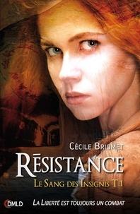 Cécile Briomet - Résistance - Le Sang des Insignis T1.