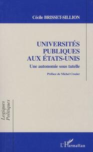 Cécile Brisset-Sillion - Universités publiques aux Etats-Unis - Une autonomie sous tutelle.