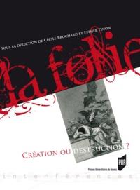 Cécile Brochard et Esther Pinon - La Folie - Création ou destruction ?.