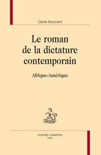 Cécile Brochard - Le roman contemporain de la dictature - Afrique-Amérique.