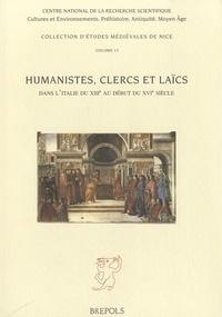 Cécile Caby et Rosa Maria Dessì - Humanistes, clercs et laïcs - Dans l'Italie du XIIIe au début du XVIe siècle.