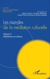Cécile Camart et François Mairesse - Les mondes de la médiation culturelle - Volume 2, Médiations et cultures.