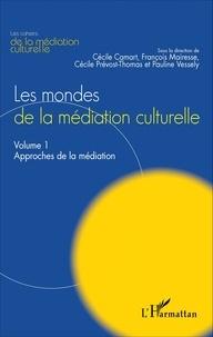 Cécile Camart et François Mairesse - Les mondes de la médiation culturelle - Volume 1, Approches de la médiation.