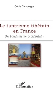 Cécile Campergue - Le tantrisme tibétain en France - Un bouddhisme occidental ?.