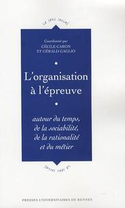Cécile Caron et Gérald Gaglio - L'organisation à l'épreuve - Autour du temps, de la sociabilité, de la rationalité et du métier.