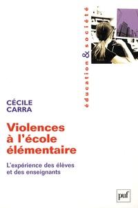 Cécile Carra - Violences à l'école élémentaire - L'expérience des élèves er des enseignants.