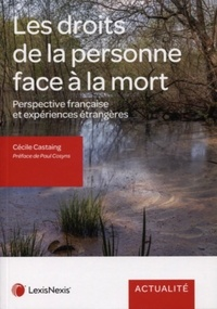 Cécile Castaing - Les droits de la personne face à la mort - Perspective française et expériences étrangères.