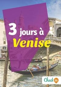 Cécile Cavaleri - 3 jours à Venise - Un guide touristique avec des cartes, des bons plans et les itinéraires indispensables.