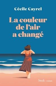 Cécile Cayrel - La couleur de l'air a changé.
