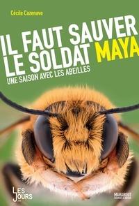 Cécile Cazenave - Il faut sauver le soldat Maya - Une saison avec les abeilles.
