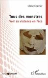 Cécile Charrier - Tous des monstres - Voir sa violence en face.