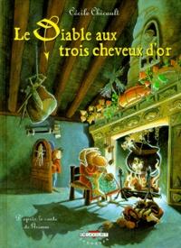 Cécile Chicault - Le diable aux trois cheveux d'or.
