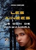 Cécile Chiefare - Les aînées Tome 1 : Le don de Diamandra.