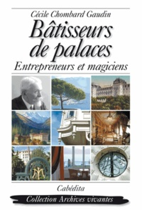 Cécile Chombard Gaudin - Bâtisseurs de palaces - Entrepreneurs et magiciens.