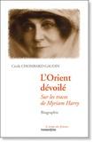 Cécile Chombard-Gaudin - L'Orient dévoilé - Sur les traces de Myriam Harry.