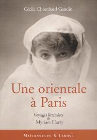 Cécile Chombard Gaudin - Une orientale à Paris - Voyages littéraires de Myriam Harry.