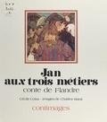 Cécile Colas - Jan aux trois métiers : conte de Flandre.