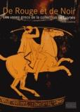 Cécile Colonna - De Rouge et de Noir - Les vases grecs de la collection de Luynes.