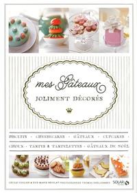 Cécile Coulier et Eve-Marie Briolat - Mes gâteaux joliment décorés.